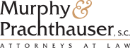 Murphy Prachthauser. Milwaukee Personal Injury Attorneys Who Help People.